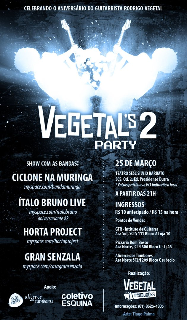 Vegetal's Party 2, sexta 25-03-2011, a partir das 21h no Testro SESC Silvio Barbatto